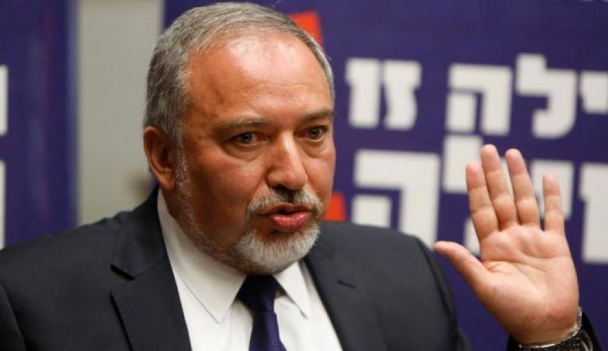 ليبرمان: الحكومة الإسرائيلية تتوسل إلى مصر لتهدئة الوضع مع غزة